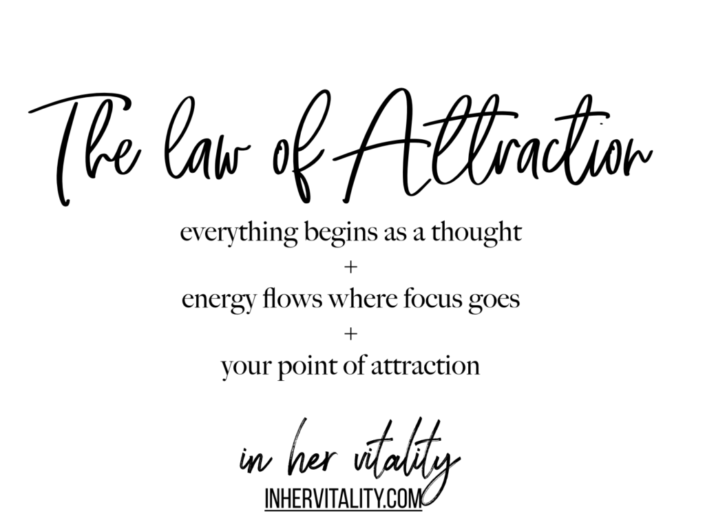 the law of attraction: everything begins as a thought + energy flows where focus goes + your point of attraction